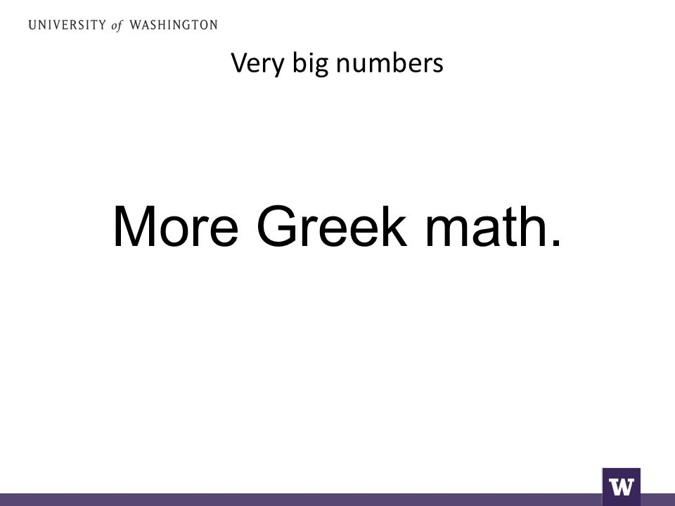 Very big numbers More Greek math.