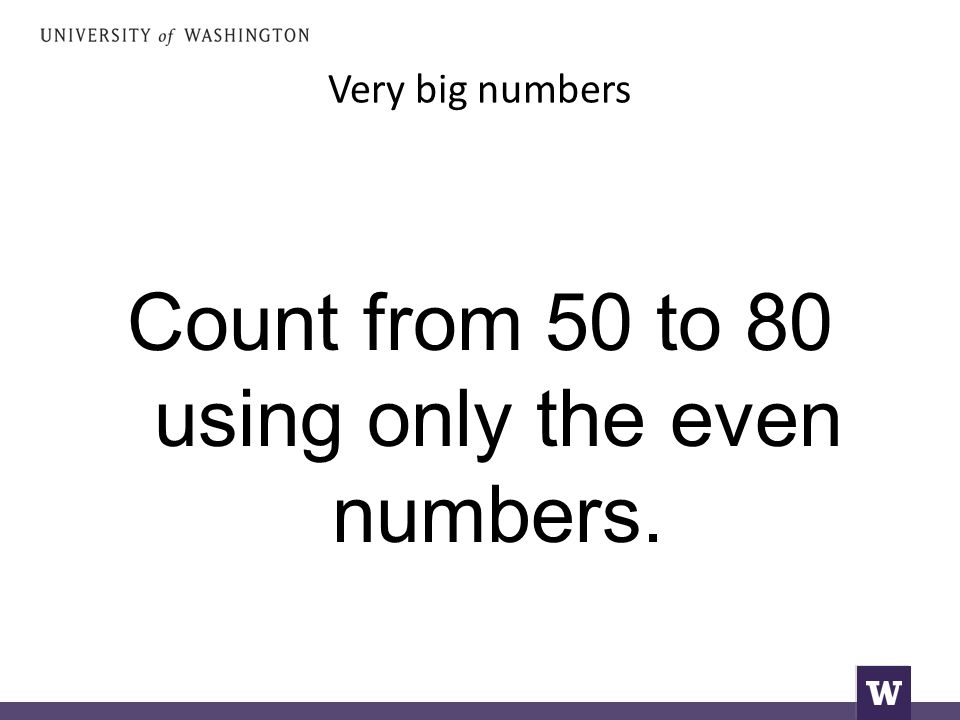 Very big numbers Count from 50 to 80 using only the even numbers.