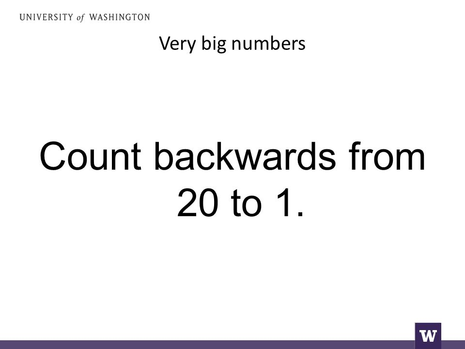 Very big numbers Count backwards from 20 to 1.