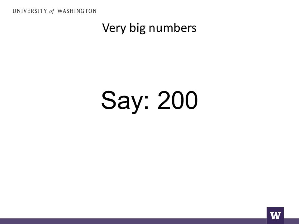 Very big numbers Say: 200