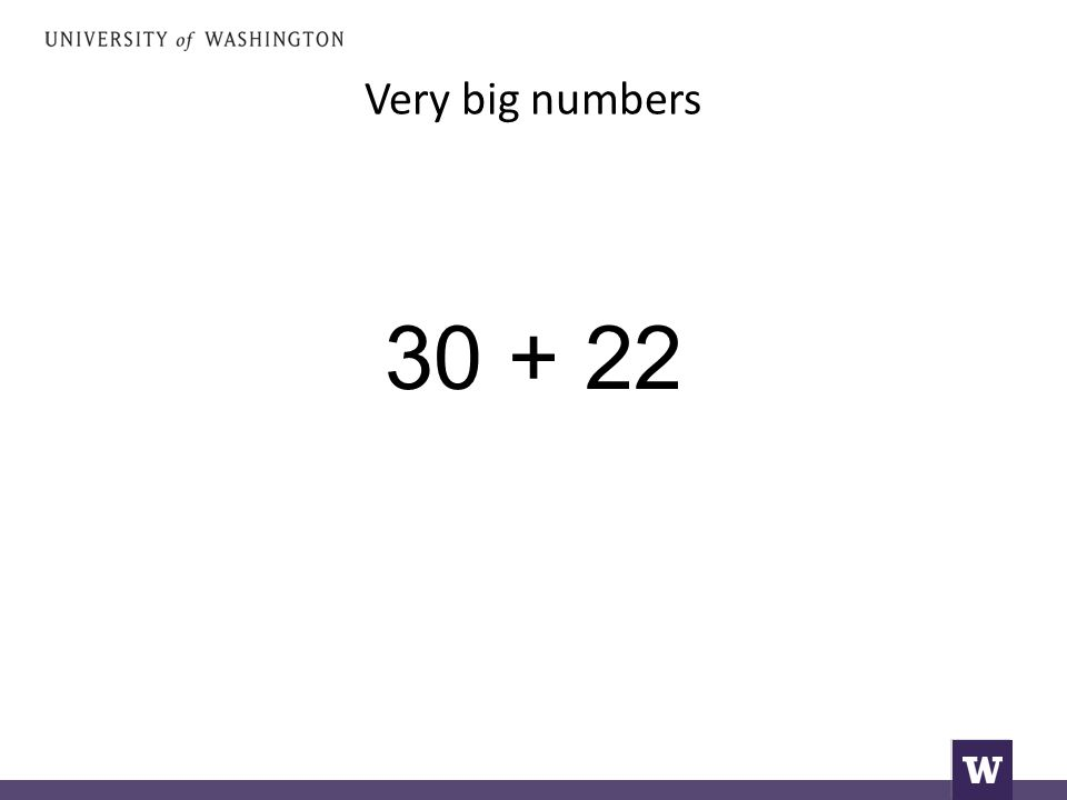 Very big numbers 30 + 22