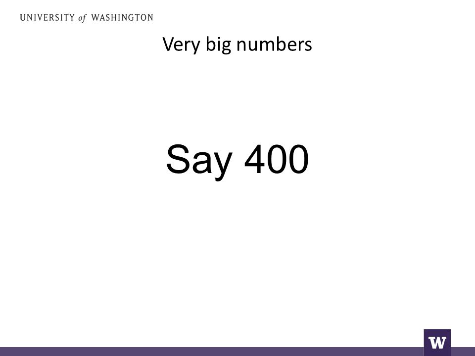 Very big numbers Say 400