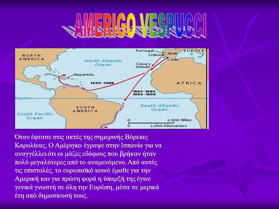 Όταν έφτασε στις ακτές της σημερινής Βόρειας Καρολίνας, Ο Αμέριγκο έγραψε στην Ισπανία για να αναγγέλλει ότι οι μάζες εδάφους που βρήκαν ήταν πολύ μεγ