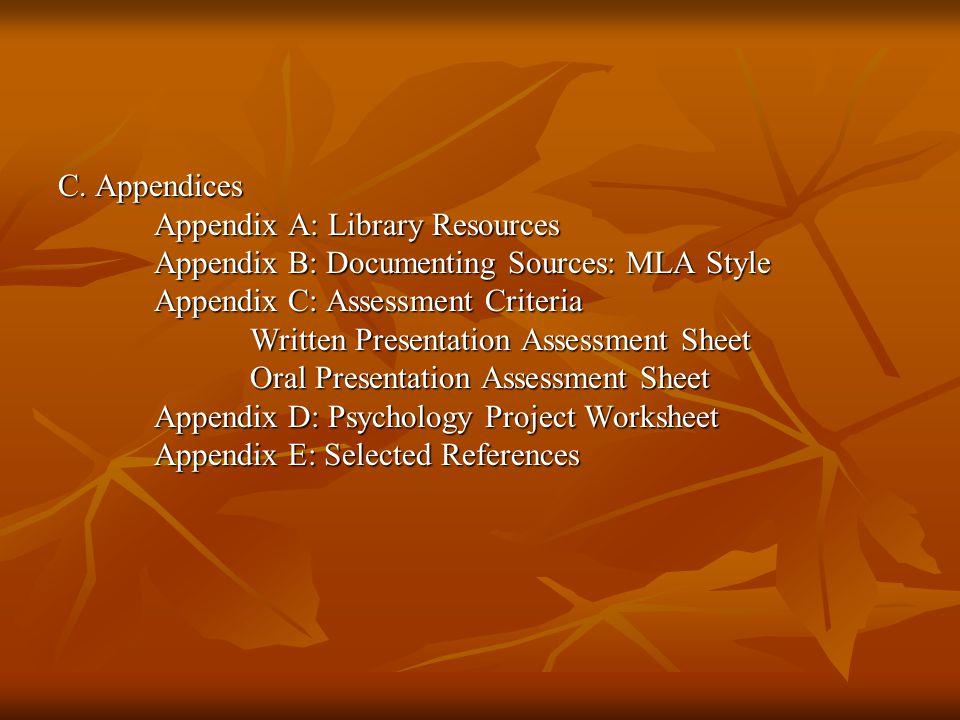 C. Appendices Appendix A: Library Resources Appendix B: Documenting Sources: MLA Style Appendix C: Assessment Criteria Written Presentation Assessment