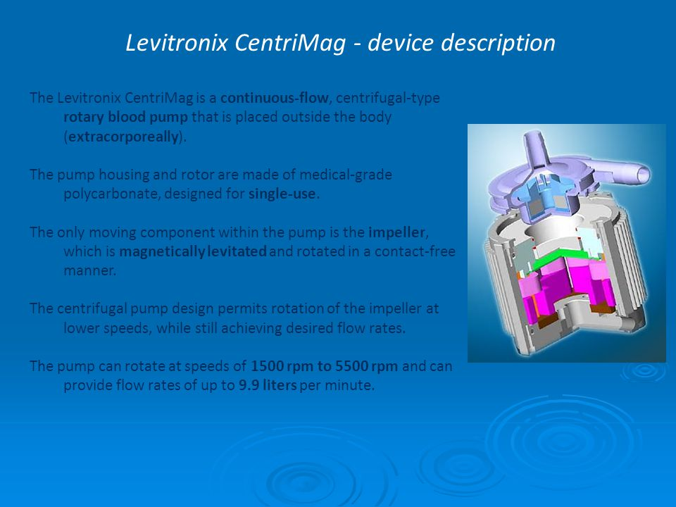 Levitronix CentriMag - device description The Levitronix CentriMag is a continuous-flow, centrifugal-type rotary blood pump that is placed outside the body (extracorporeally).