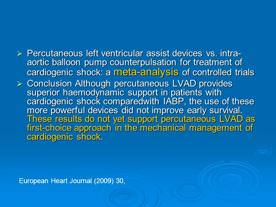  Percutaneous left ventricular assist devices vs. intra- aortic balloon pump counterpulsation for treatment of cardiogenic shock: a meta-analysis of