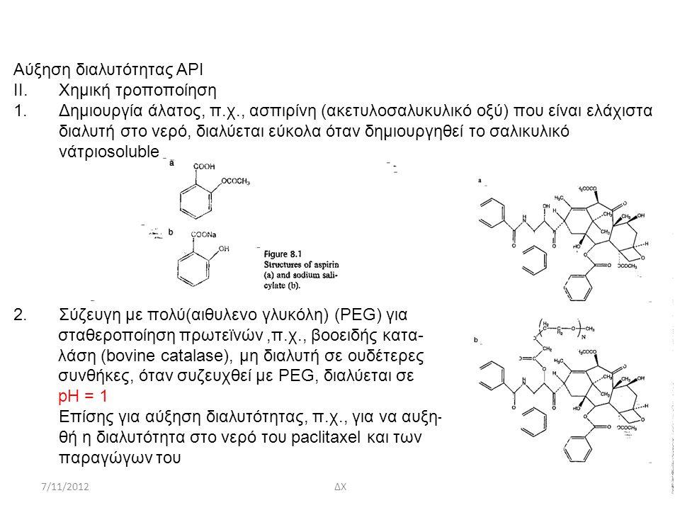 7/11/2012ΔΧ40/56 Αύξηση διαλυτότητας ΑΡΙ II.Χημική τροποποίηση 1.Δημιουργία άλατος, π.χ., ασπιρίνη (ακετυλοσαλυκυλικό οξύ) που είναι ελάχιστα διαλυτή