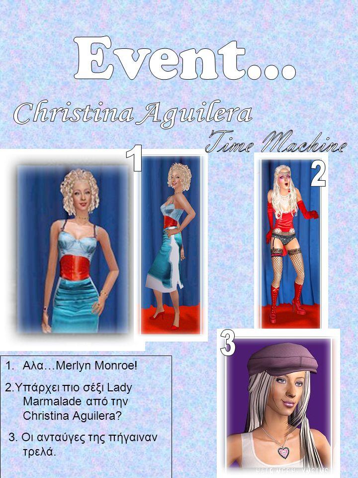 1.Αλα…Merlyn Monroe. 2.Υπάρχει πιο σέξι Lady Marmalade από την Christina Aguilera.