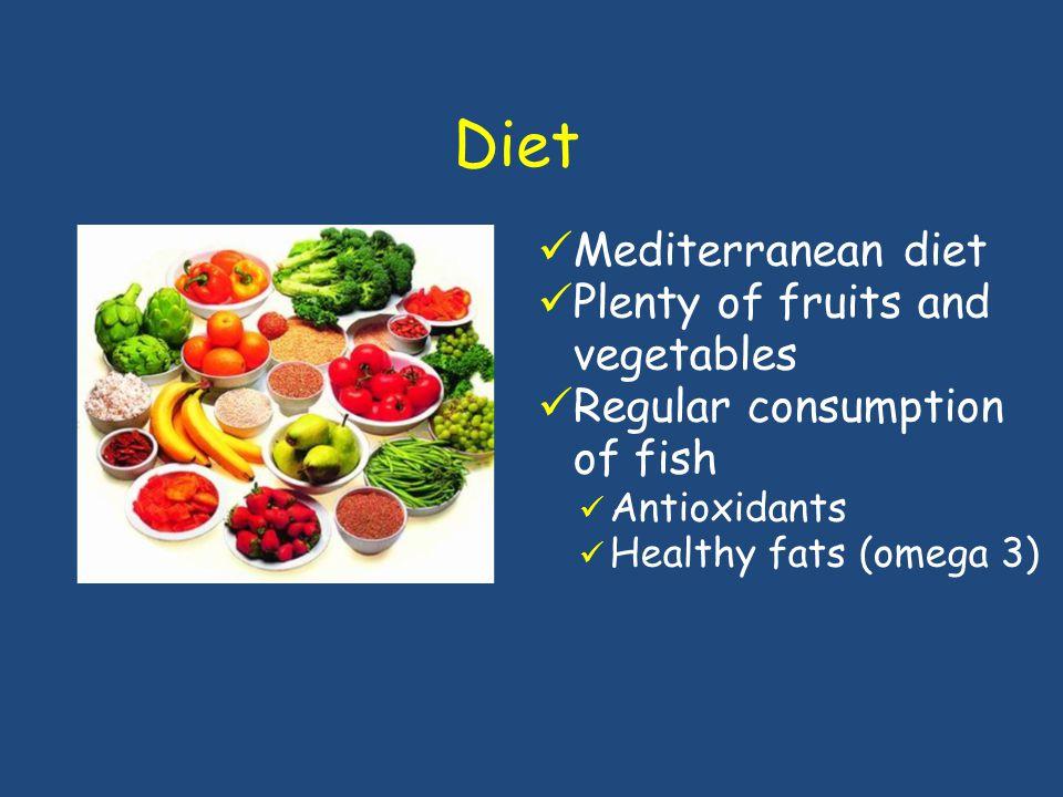 Diet Mediterranean diet Plenty of fruits and vegetables Regular consumption of fish Antioxidants Healthy fats (omega 3)