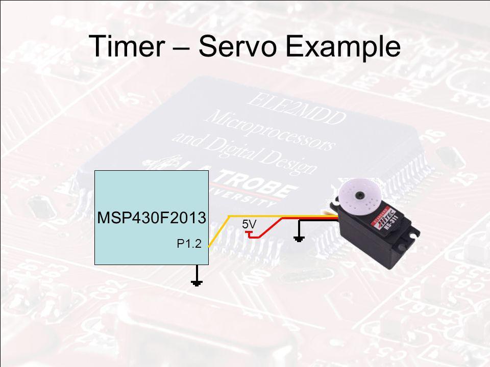 Timer – Servo Example MSP430F2013 5V P1.2