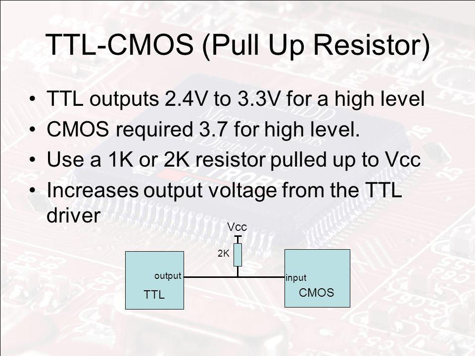 TTL-CMOS (Pull Up Resistor) TTL outputs 2.4V to 3.3V for a high level CMOS required 3.7 for high level. Use a 1K or 2K resistor pulled up to Vcc Incre
