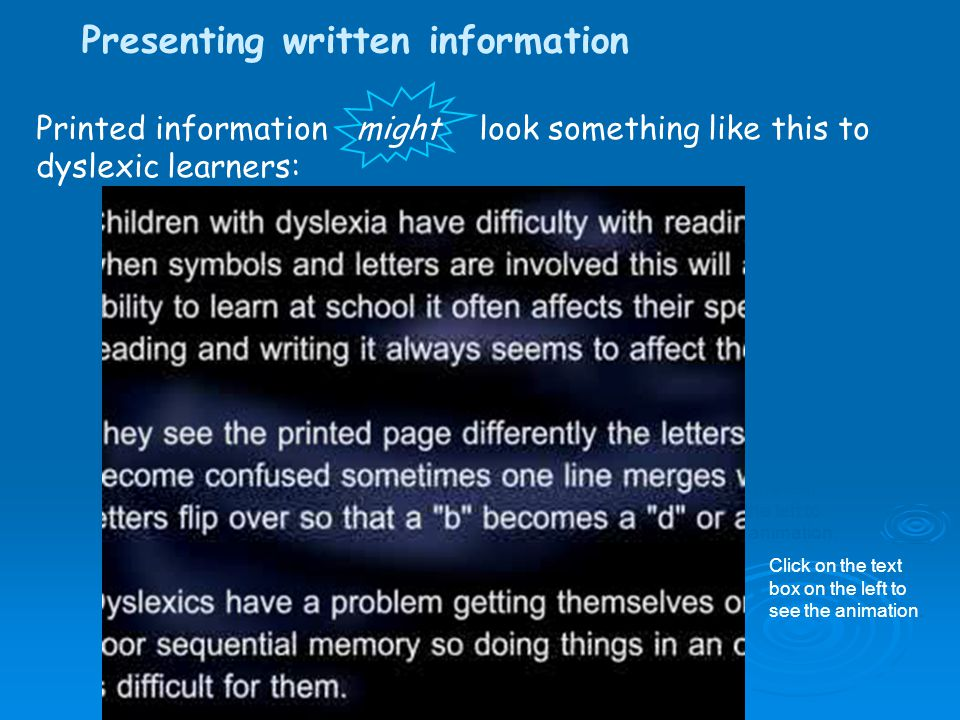 Presenting written information Printed information might look something like this to dyslexic learners: Click on the text box on the left to see the a