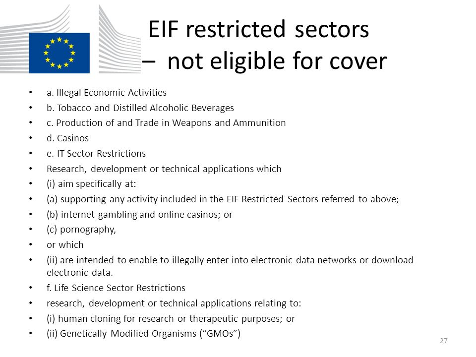 EIF restricted sectors – not eligible for cover a. Illegal Economic Activities b. Tobacco and Distilled Alcoholic Beverages c. Production of and Trade