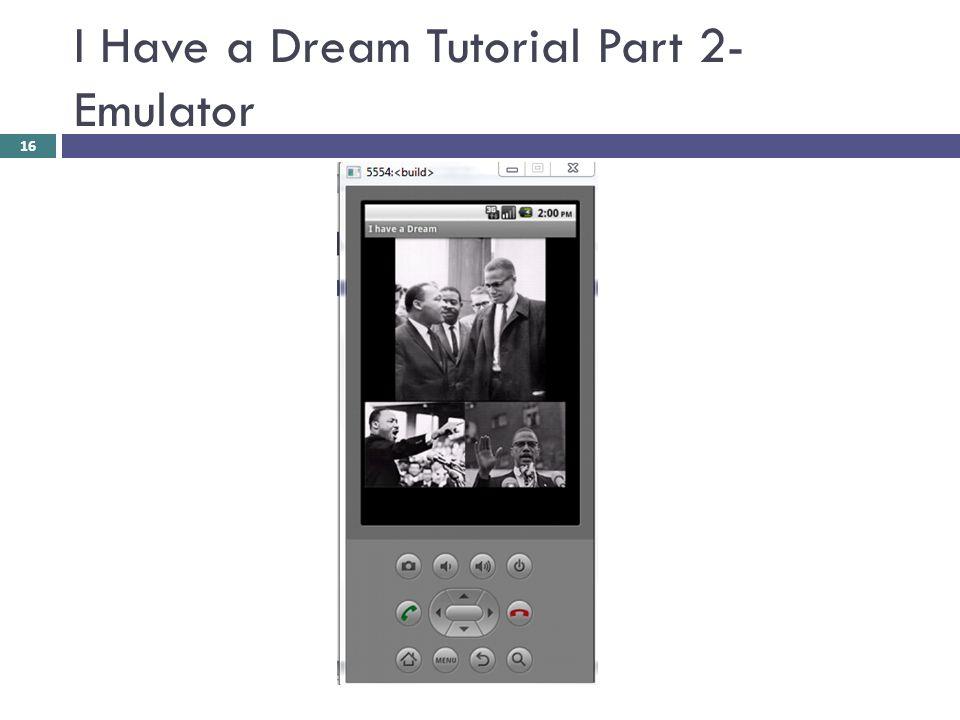 I Have a Dream Tutorial Part 2- Emulator 16