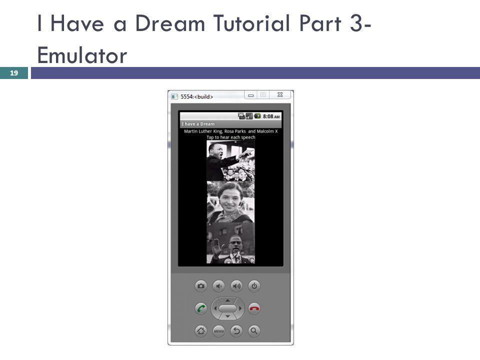 I Have a Dream Tutorial Part 3- Emulator 19