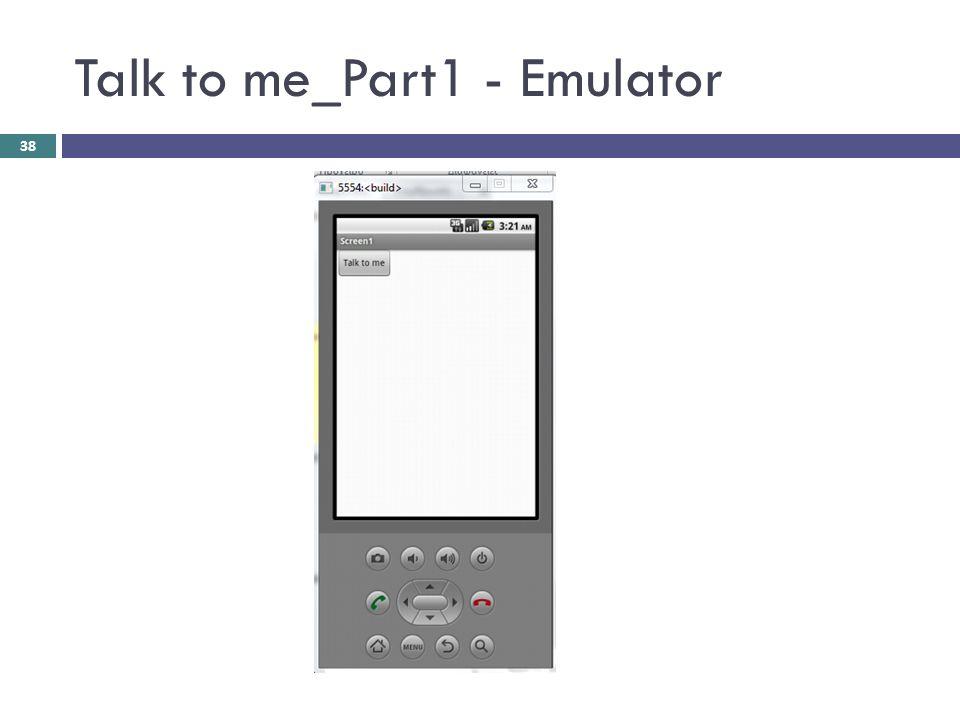 Talk to me_Part1 - Emulator 38