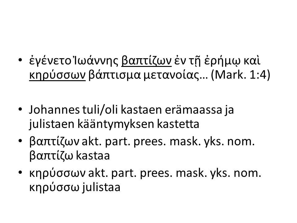 Infinitiivi, kertaus τίς δύναται ἀφιέναι ἁμαρτίας εἰ μὴ εἷς ὁ θεός; (Mark.