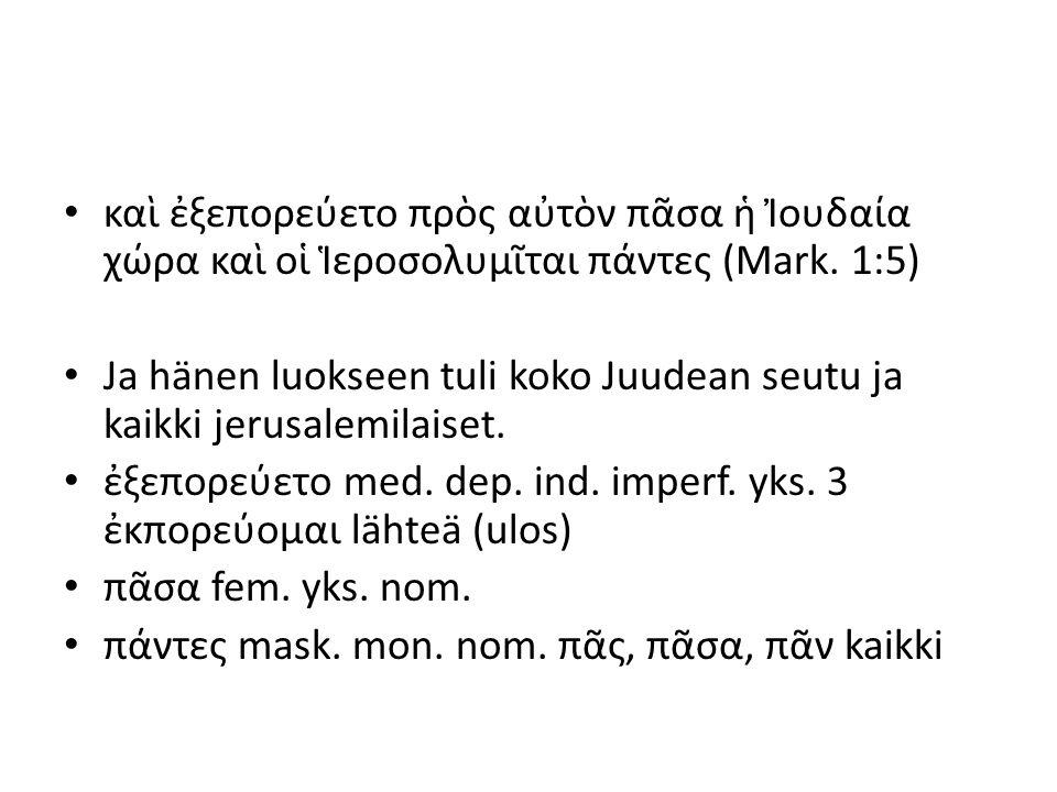 Imperatiivi, kertaus ἔγειρε ἆρον τὸν κράββατόν σου καὶ ὕπαγε εἰς τὸν οἶκόν σου.