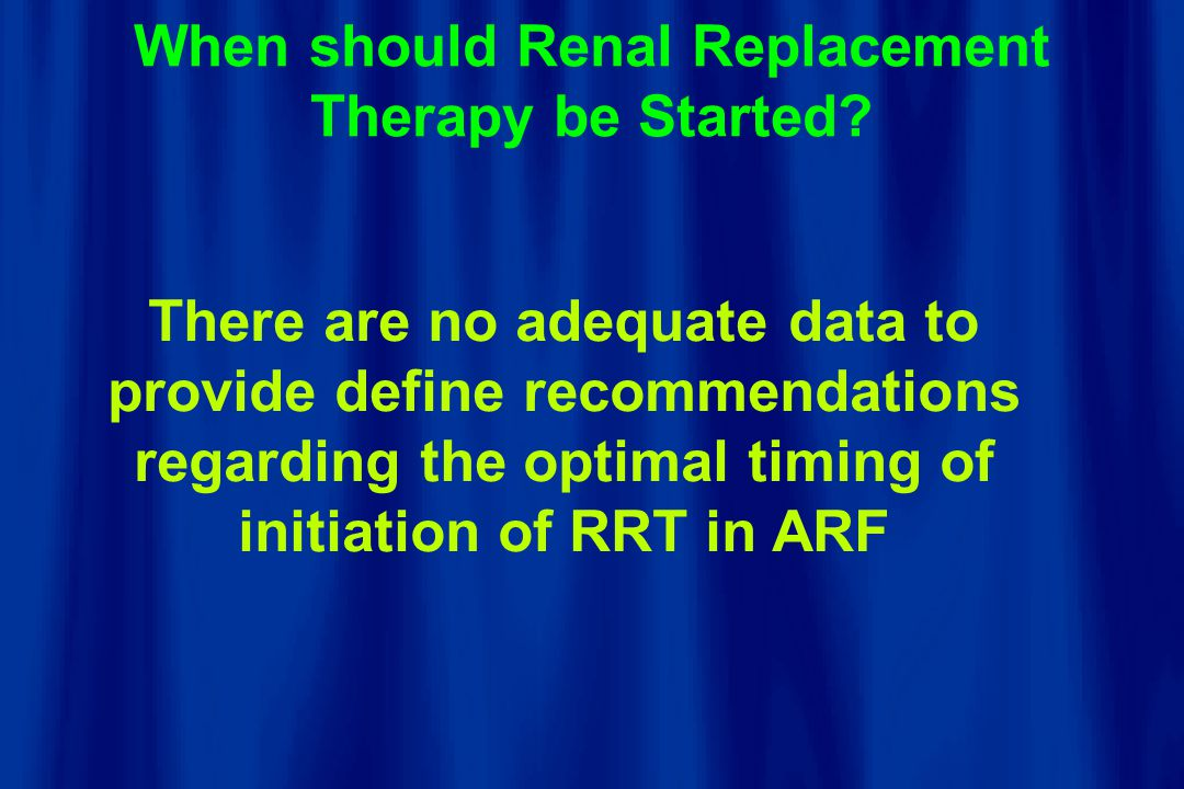 When should Renal Replacement Therapy be Started.