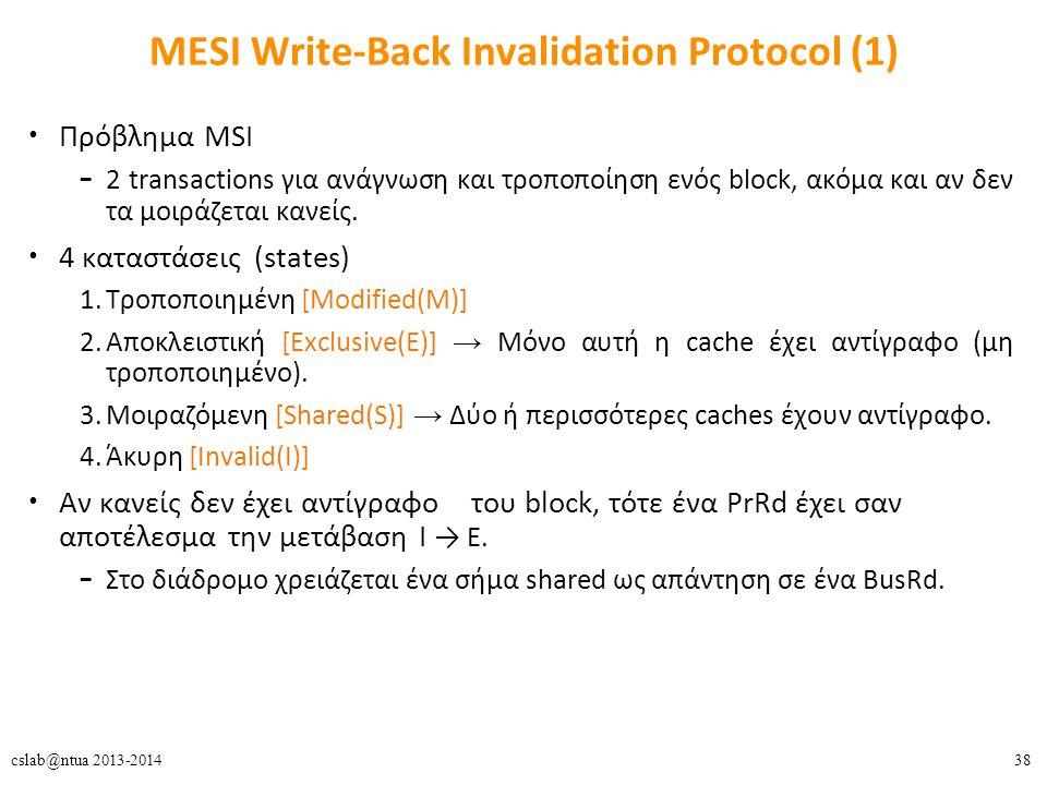 38cslab@ntua 2013-2014 MΕSI Write-Back Invalidation Protocol (1) Πρόβλημα MSI – 2 transactions για ανάγνωση και τροποποίηση ενός block, ακόμα και αν δεν τα μοιράζεται κανείς.