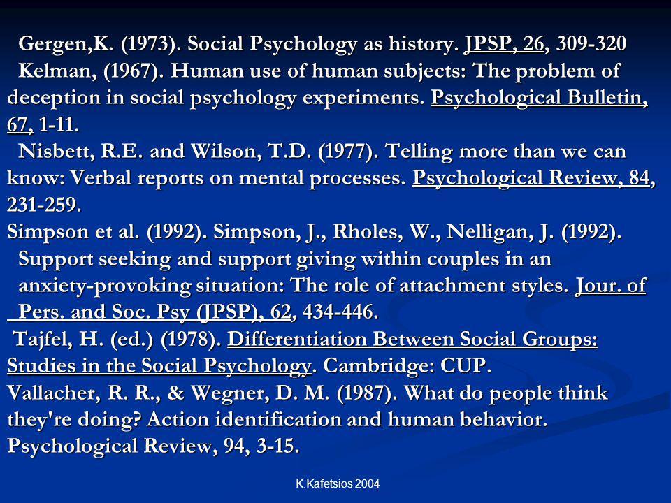 K.Kafetsios 2004 Gergen,K. (1973). Social Psychology as history. JPSP, 26, 309-320 Kelman, (1967). Human use of human subjects: The problem of decepti