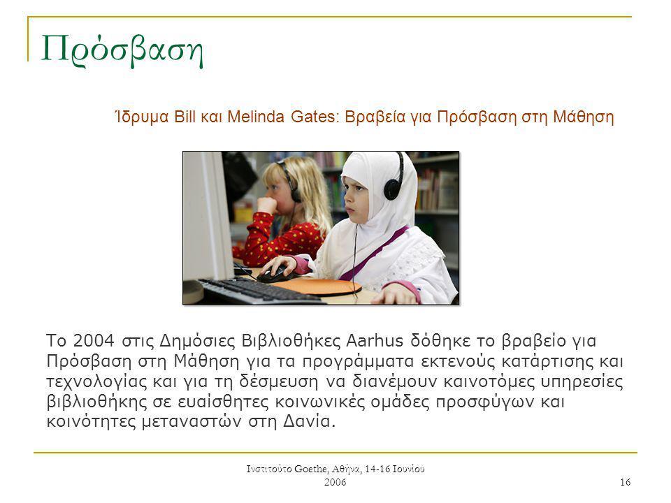 Ινστιτούτο Goethe, Αθήνα, 14-16 Ιουνίου 2006 16 Πρόσβαση Το 2004 στις Δημόσιες Βιβλιοθήκες Aarhus δόθηκε το βραβείο για Πρόσβαση στη Μάθηση για τα προγράμματα εκτενούς κατάρτισης και τεχνολογίας και για τη δέσμευση να διανέμουν καινοτόμες υπηρεσίες βιβλιοθήκης σε ευαίσθητες κοινωνικές ομάδες προσφύγων και κοινότητες μεταναστών στη Δανία.