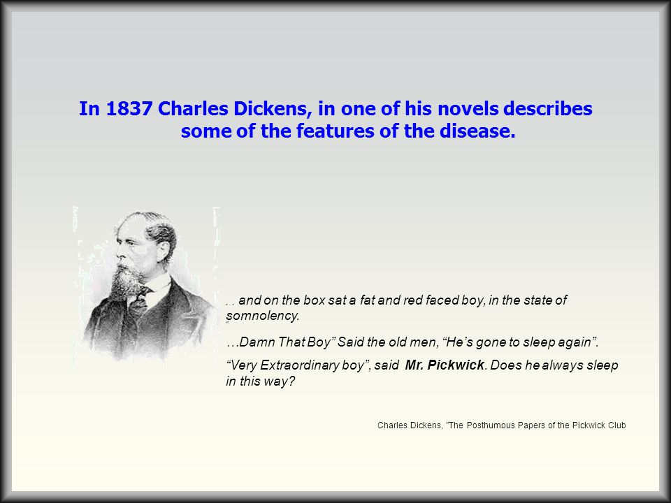 In 1837 Charles Dickens, in one of his novels describes some of the features of the disease... and on the box sat a fat and red faced boy, in the stat
