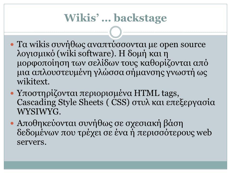 Wikis' … backstage Τα wikis συνήθως αναπτύσσονται με open source λογισμικό (wiki software). Η δομή και η μορφοποίηση των σελίδων τους καθορίζονται από