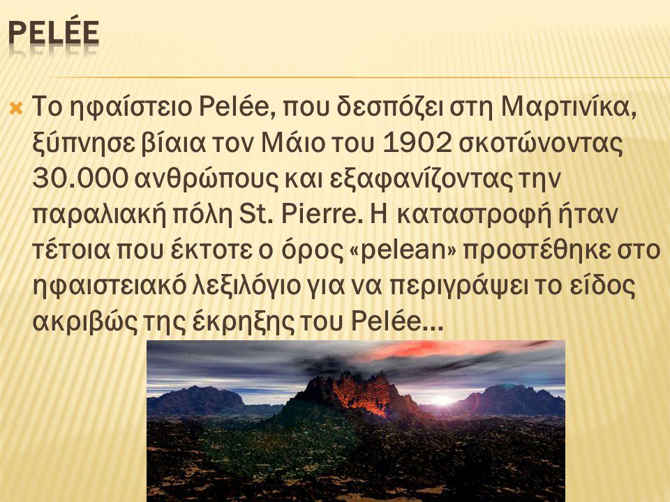 Το ηφαίστειο Pelée, που δεσπόζει στη Μαρτινίκα, ξύπνησε βίαια τον Μάιο του 1902 σκοτώνοντας 30.000 ανθρώπους και εξαφανίζοντας την παραλιακή πόλη St