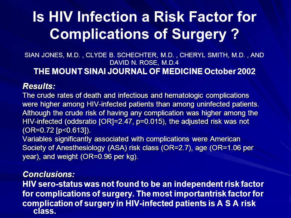 Is HIV Infection a Risk Factor for Complications of Surgery ? SIAN JONES, M.D., CLYDE B. SCHECHTER, M.D., CHERYL SMITH, M.D., AND DAVID N. ROSE, M.D.4