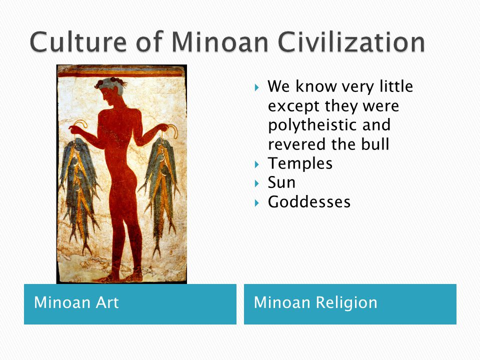 Minoan ArtMinoan Religion  We know very little except they were polytheistic and revered the bull  Temples  Sun  Goddesses