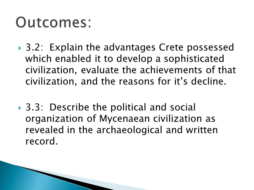  3.2: Explain the advantages Crete possessed which enabled it to develop a sophisticated civilization, evaluate the achievements of that civilization