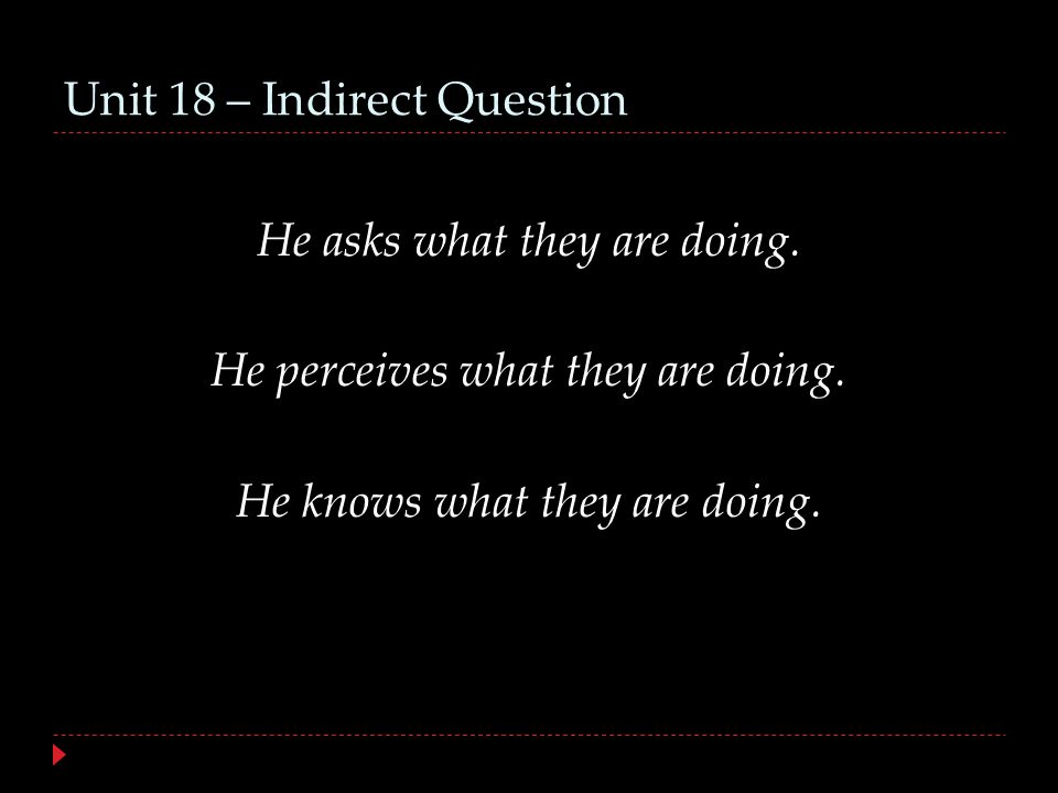 Unit 18 – Indirect Question He asks what they are doing.