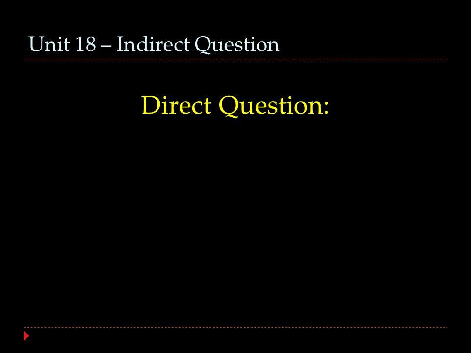 Unit 18 – Indirect Question ἐρωτήσετ΄εἰ Εὐριπίδης σοφός ἐστιν.