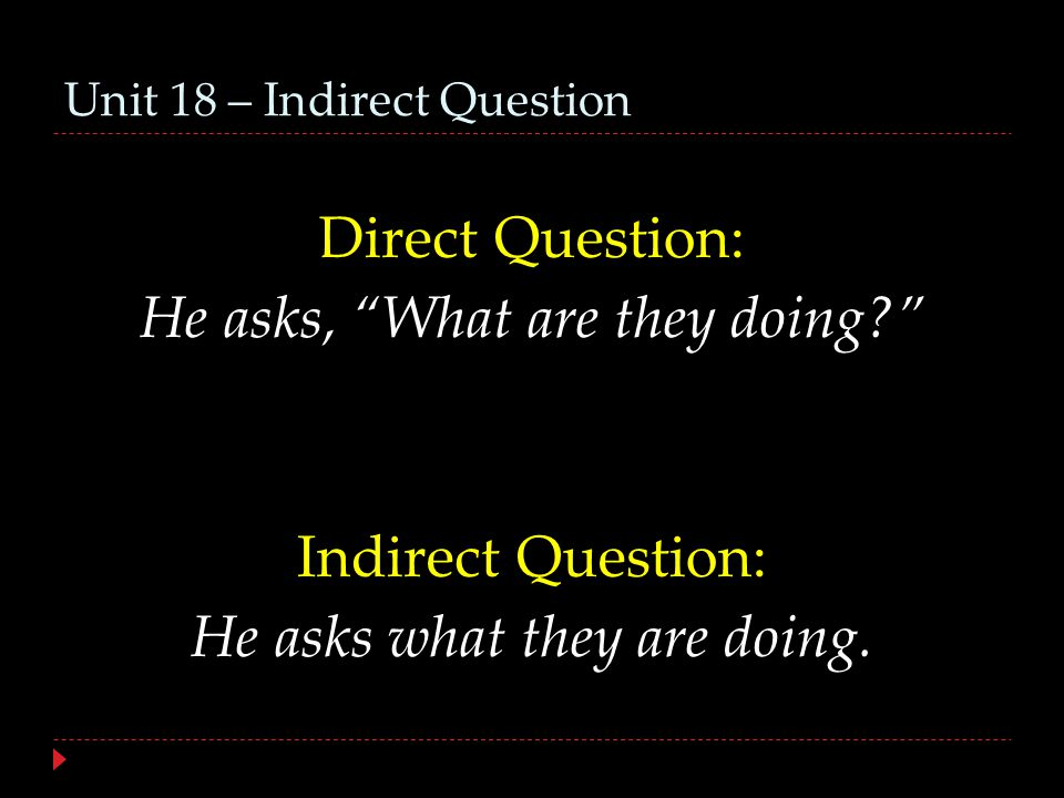 Unit 18 – Indirect Question Indirect question with 2 Alternatives: whether…or