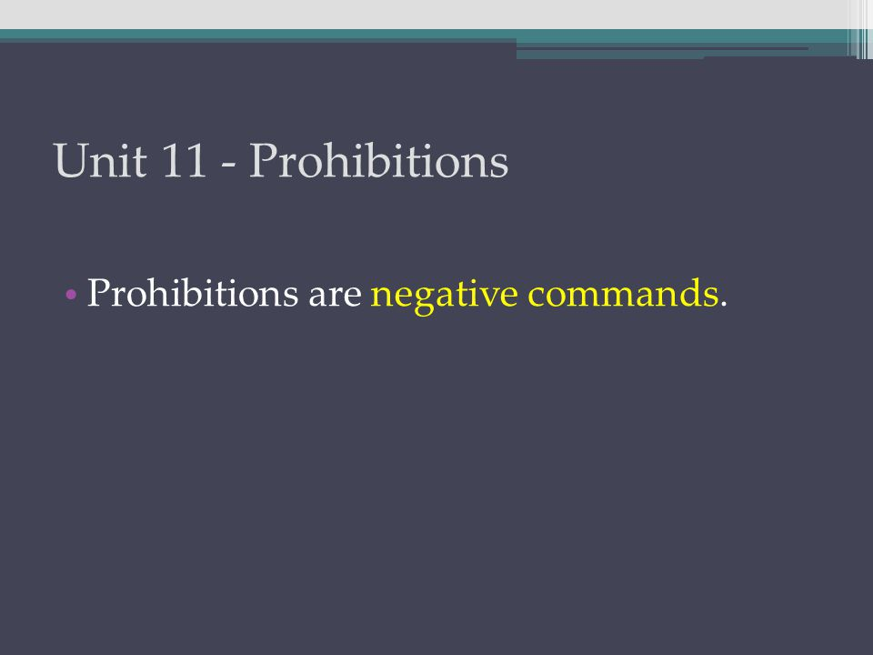 Unit 11 - Prohibitions Prohibitions are negative commands. Introduced by μή