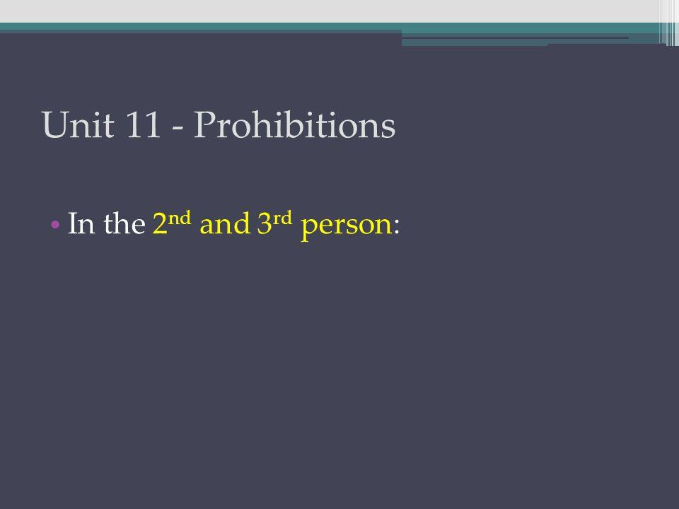 Unit 11 - Prohibitions In the 2 nd and 3 rd person: Progressive aspect =