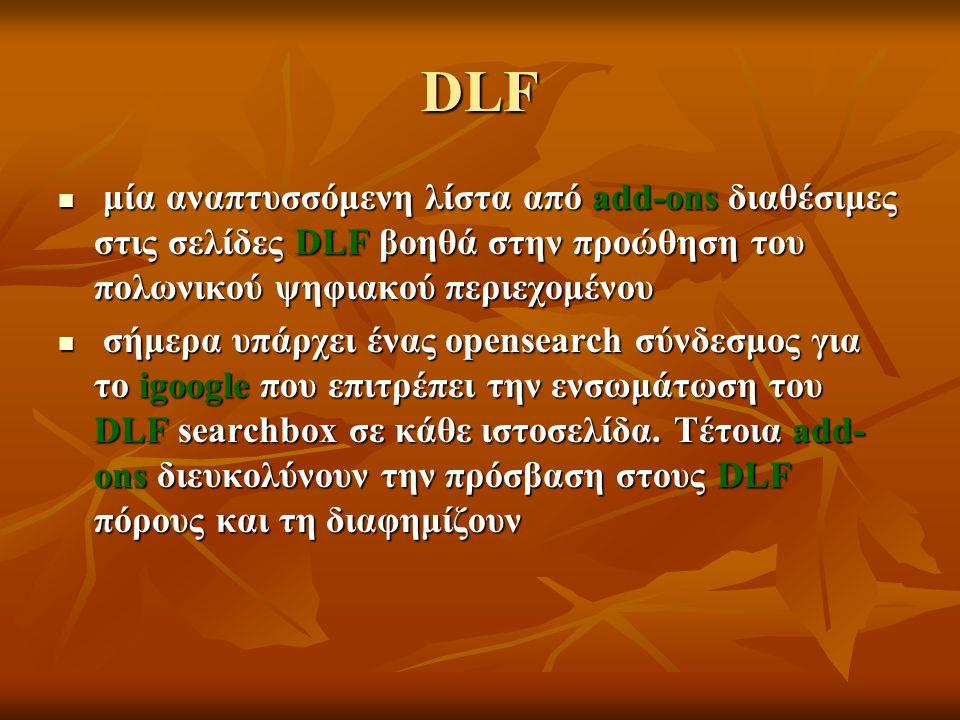 DLF μία αναπτυσσόμενη λίστα από add-ons διαθέσιμες στις σελίδες DLF βοηθά στην προώθηση του πολωνικού ψηφιακού περιεχομένου μία αναπτυσσόμενη λίστα απ