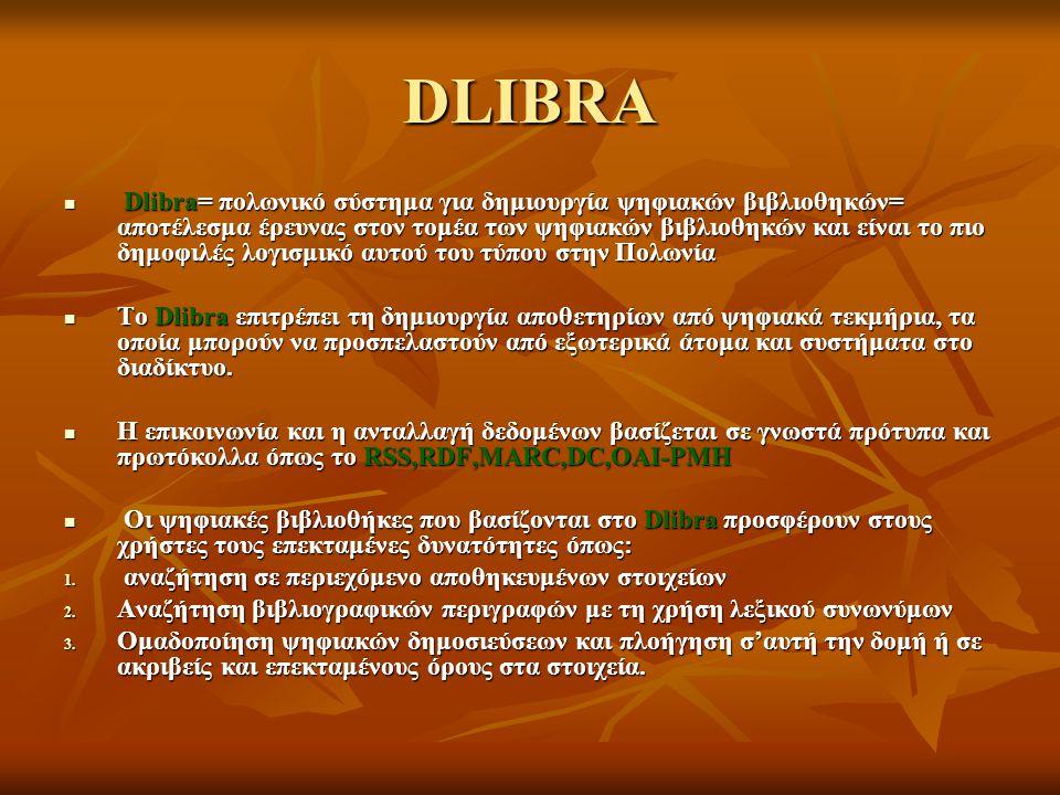 DLIBRA Dlibra= πολωνικό σύστημα για δημιουργία ψηφιακών βιβλιοθηκών= αποτέλεσμα έρευνας στον τομέα των ψηφιακών βιβλιοθηκών και είναι το πιο δημοφιλές