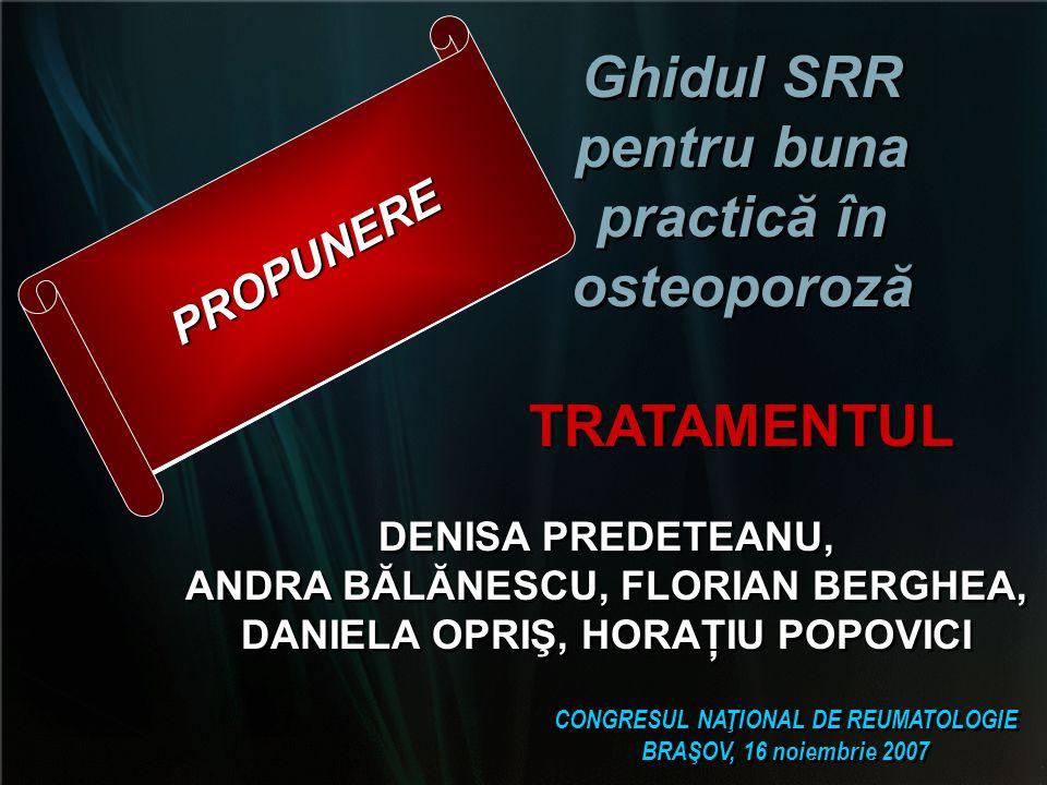 Ghidul SRR pentru buna practică în osteoporoză TRATAMENTUL Ghidul SRR pentru buna practică în osteoporoză TRATAMENTUL DENISA PREDETEANU, ANDRA BĂLĂNES