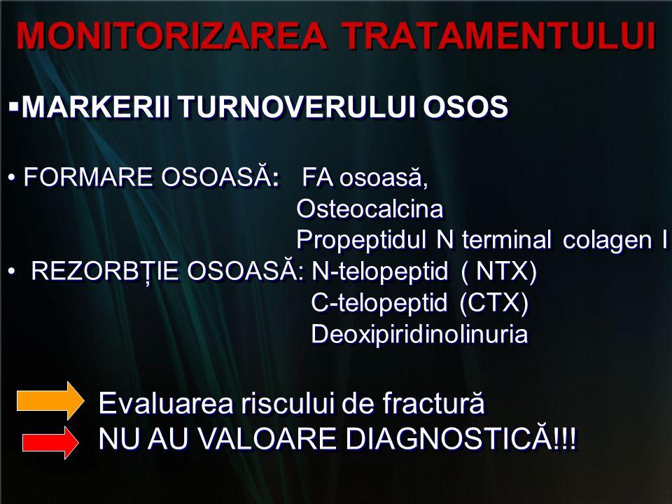 MONITORIZAREA TRATAMENTULUI  MARKERII TURNOVERULUI OSOS FORMARE OSOASĂ: FA osoasă, FORMARE OSOASĂ: FA osoasă, Osteocalcina Osteocalcina Propeptidul N