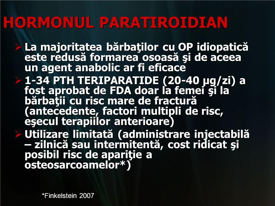 HORMONUL PARATIROIDIAN  La majoritatea bărbaţilor cu OP idiopatică este redusă formarea osoasă şi de aceea un agent anabolic ar fi eficace  1-34 PTH