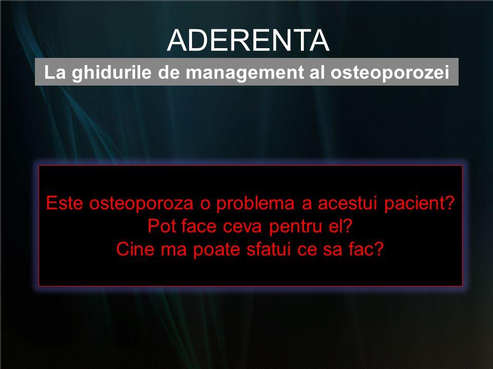 La ghidurile de management al osteoporozei ADERENTA Este osteoporoza o problema a acestui pacient? Pot face ceva pentru el? Cine ma poate sfatui ce sa