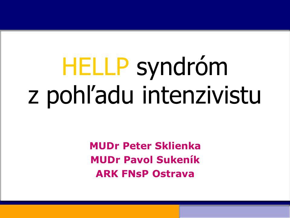 HELLP syndróm z pohľadu intenzivistu MUDr Peter Sklienka MUDr Pavol Sukeník ARK FNsP Ostrava