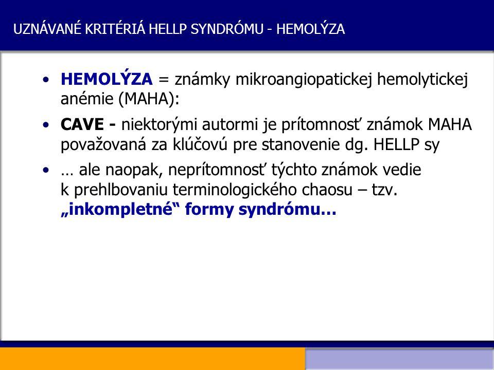 UZNÁVANÉ KRITÉRIÁ HELLP SYNDRÓMU - HEMOLÝZA HEMOLÝZA = známky mikroangiopatickej hemolytickej anémie (MAHA): CAVE - niektorými autormi je prítomnosť z
