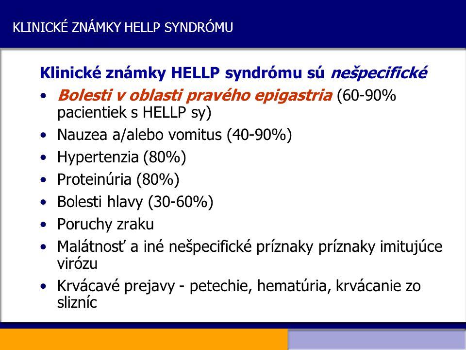 KLINICKÉ ZNÁMKY HELLP SYNDRÓMU Klinické známky HELLP syndrómu sú nešpecifické Bolesti v oblasti pravého epigastria (60-90% pacientiek s HELLP sy) Nauz