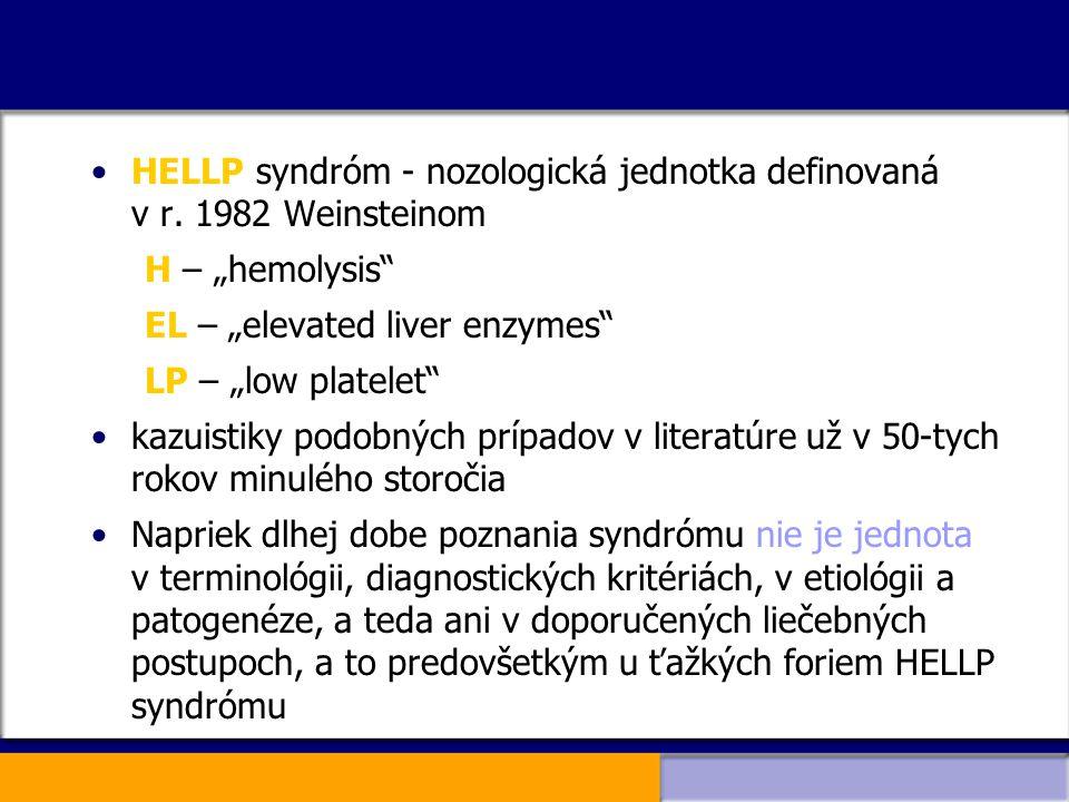 """HELLP syndróm - nozologická jednotka definovaná v r. 1982 Weinsteinom H – """"hemolysis"""" EL – """"elevated liver enzymes"""" LP – """"low platelet"""" kazuistiky pod"""