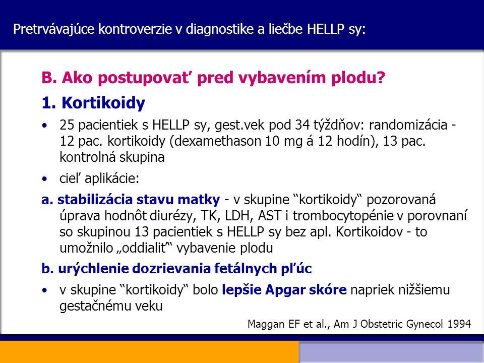 Pretrvávajúce kontroverzie v diagnostike a liečbe HELLP sy: B. Ako postupovať pred vybavením plodu? 1. Kortikoidy 25 pacientiek s HELLP sy, gest.vek p