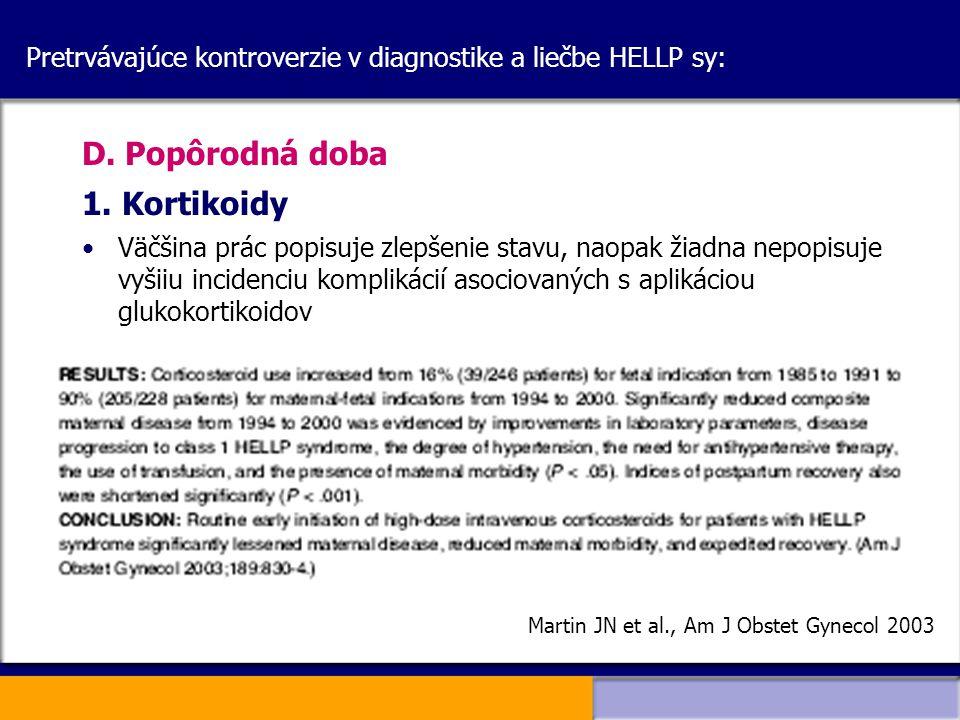Pretrvávajúce kontroverzie v diagnostike a liečbe HELLP sy: D. Popôrodná doba 1. Kortikoidy Väčšina prác popisuje zlepšenie stavu, naopak žiadna nepop