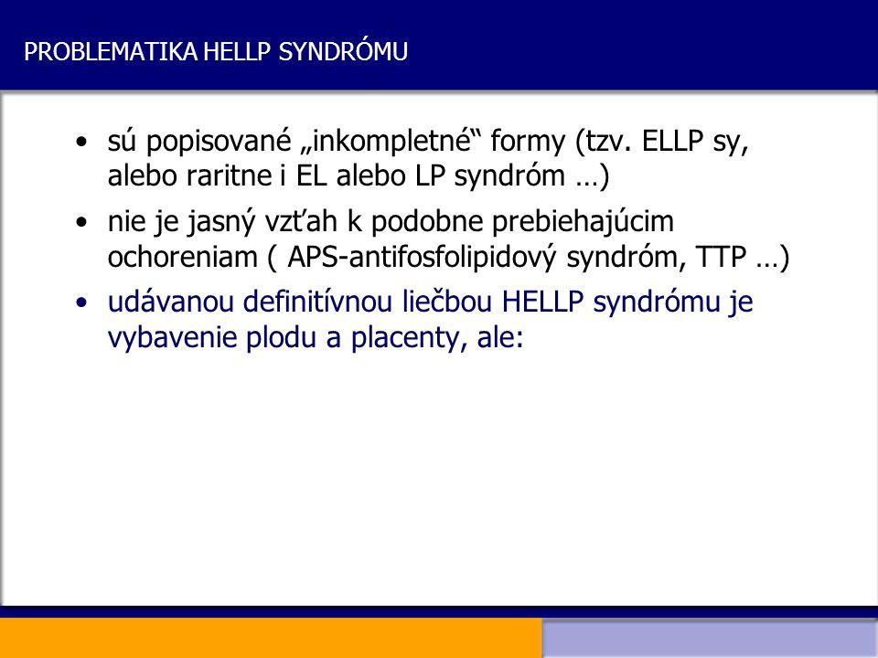 """PROBLEMATIKA HELLP SYNDRÓMU sú popisované """"inkompletné"""" formy (tzv. ELLP sy, alebo raritne i EL alebo LP syndróm …) nie je jasný vzťah k podobne prebi"""